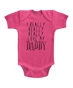 Love this Hot Pink 'I Really Love My Daddy' Bodysuit - Infant on #zulily! #zulilyfinds