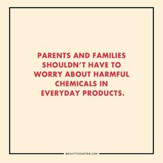 Keep your family safe - know what's in your beauty products.  Safe. Beautiful. Beautycounter www.KathyGuyle.beautycounter.com