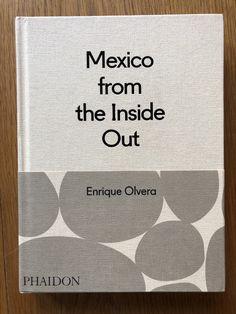 ed84b806de8 Mexico from the Inside Out – Enrique Olvera Setanta Books