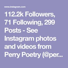 112.2k Followers, 71 Following, 299 Posts - See Instagram photos and videos from Perry Poetry (@perrypoetry)
