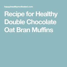 Recipe for Healthy Double Chocolate Oat Bran Muffins