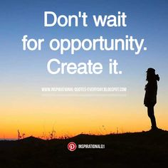 Don't wait for opportunity. Create it. #inspirationalquotes #quotes #motivation