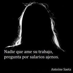 Antoine Saeta, Frases, quotes, poesía, poema, poeta, escritor, amor, romanticismo, verso, versos, trabajo, pregunta.