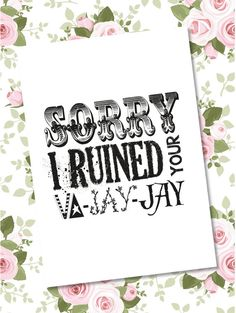 Sorry I Ruined your Va-Jay-Jay Card Mothers' by BadgerandSquidge
