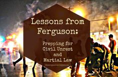 The Organic Prepper | Prepping for Civil Unrest and Martial Law | #prepbloggers #Ferguson #riots