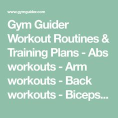 Gym Guider Workout Routines & Training Plans - Abs workouts - Arm workouts - Back workouts - Biceps workouts - Body weight workouts - Chest workouts - Full-body workouts
