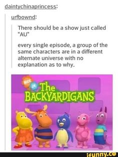 You ain't special sweetie. (we watched this show so much and I still ain't sure what it freakin was. Was the pink girl a caterpillar? WhAT)