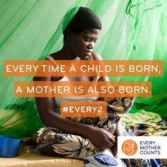 Every time a child is born, a mother is also born. Yet #EVERY2 minutes, one loses her life during pregnancy or childbirth. TAKE 2 minutes this month to help make a difference. everymothercounts.org/every2