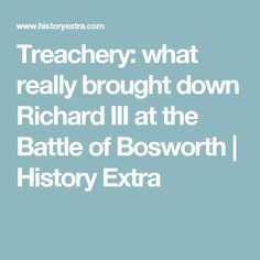Treachery: what really brought down Richard III at the Battle of Bosworth | History Extra