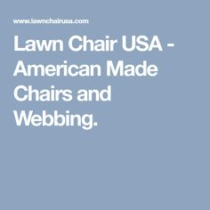 Lawn Chair USA - American Made Chairs and Webbing.