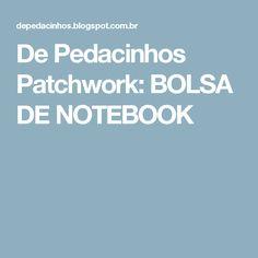 De Pedacinhos Patchwork: BOLSA DE NOTEBOOK
