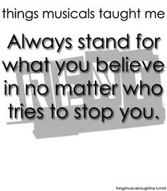 RENT ~ Things Musicals Taught Me, ~ ☮ Broadway Musical Quotes ☮ Always stand for what you believe in no matter who tries to stop you! Theatre Quotes, Theatre Nerds, Music Theater, Broadway Theatre, Broadway Shows, Broadway Quotes, Life Lessons, Quotes To Live By, Favorite Quotes