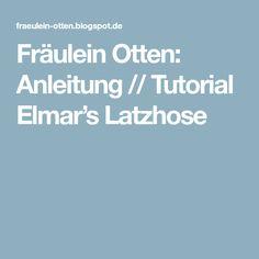 Fräulein Otten: Anleitung // Tutorial Elmar's Latzhose