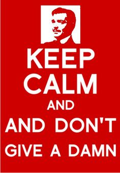 """Don't Give A Damn - Gone With The Wind - """"frankly my dear I don't give a damn"""" Rhett Butler to Scarlett O'Hara."""