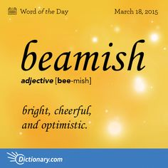 Dictionary.com's Word of the Day - beamish - bright, cheerful, and optimistic.