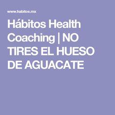 Hábitos Health Coaching |   NO TIRES EL HUESO DE AGUACATE