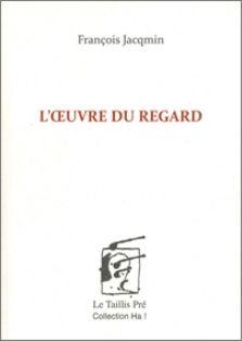 L'Oeuvre du regard / François Jacqmin - Châtelineau (Hainaut, Belgique) : Le Taillis Pré, cop. 2012