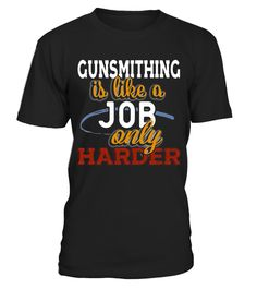 "# Gunsmithing is Just Like a Job Only Harder T Shirt .  Special Offer, not available in shops      Comes in a variety of styles and colours      Buy yours now before it is too late!      Secured payment via Visa / Mastercard / Amex / PayPal      How to place an order            Choose the model from the drop-down menu      Click on ""Buy it now""      Choose the size and the quantity      Add your delivery address and bank details      And that's it!      Tags: Premium gift tee for anyone who…"