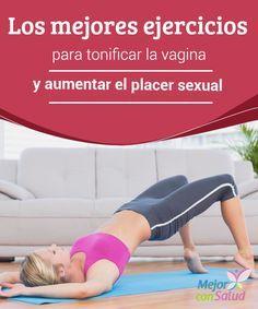 Los mejores ejercicios para tonificar la vagina y aumentar el placer sexual  ¿Sabías que puedes tonificar tu vagina con ejercicios? Descubre sus beneficios y cómo practicarlos en casa.