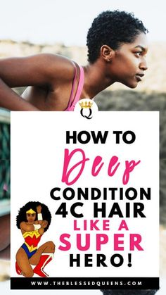 How To Deep Condition 4c Hair Like A Curly Super-Hero! - The Blessed Queens