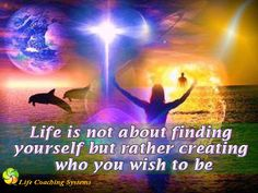 Life is not about finding yourself but rather creating who you wish to be. ~ Steven Redhead