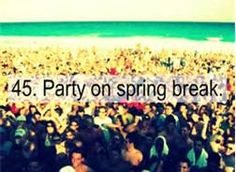 Oh yeah spring breakin' !!! Awesome excuse for a party.