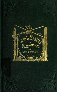 """""""The Lady's Manual of Fancy Work"""" by: Mrs. Vintage Book Covers, Vintage Books, Vintage Cookbooks, Vintage Crochet Patterns, Vintage Knitting, Blackwork Embroidery, Cross Stitch Embroidery, Embroidery Online, Embroidery Books"""