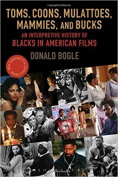 Toms, Coons, Mulattoes, Mammies, and Bucks: An Interpretive History of Blacks in American Films, Updated and Expanded 5th Edition: Donald Bogle: 9780826429537: Amazon.com: Books