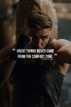 Great things never came from comfort zone.