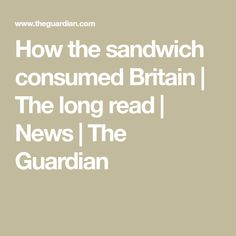 How the sandwich consumed Britain   The long read   News   The Guardian