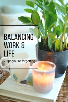 Balancing work & life 7 tips you're forgetting.