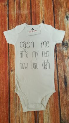Check out this item in my Etsy shop https://www.etsy.com/listing/496284560/baby-clothes-cash-me-how-bou-dah