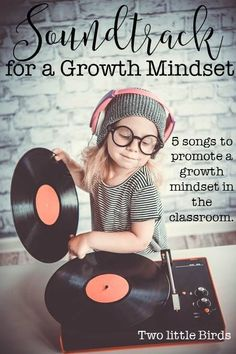 A soundtrack for a growth mindset. Five songs to promote a growth mindset.