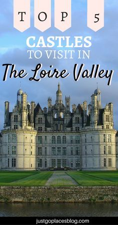 When you think of the Loire Valley, France, one thing comes to mind: magical castles. Here are the 5 best castles to visit in the Loire Valley. Loire Valley France travel | Loire Valley France itinerary | Loire Valley chateaux - via @justgoplaces