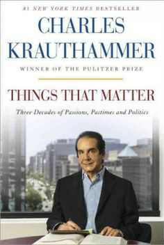 Things that matter : three decades of passions, pastimes, and politics by Charles Krauthammer.  Click the cover image to check out or request the non-fiction kindle.