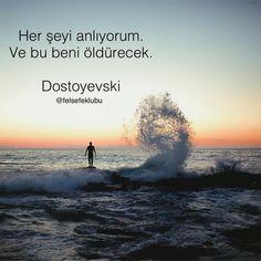 Her şeyi anlıyorum. Ve bu beni öldürecek. - Dostoyevski #sözler #anlamlısözler…