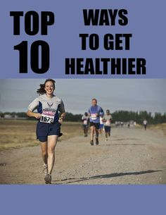 Top 10 Ways To Get Healthier Starting Right Now!