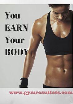 Earn Your Body..  http://www.gymresultats.com