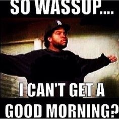 The one day my bf doesn't text me Good Morning, I'll send him this lol.