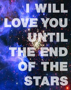 End of the Stars - Love Quote Poster  Via Etsy