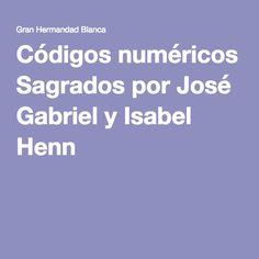 Códigos numéricos Sagrados por José Gabriel y Isabel Henn