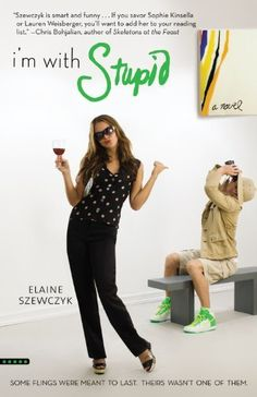 Im with Stupid by Elaine Szewczyk (A hilarious tale of girl meets boy, girl falls in lust, girl discovers boy is not playing with a full deck...)