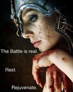 The battle is real! Rest. Rejuvenate.