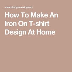 How To Make An Iron On T-shirt Design At Home