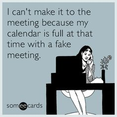 I can't make it to the meeting because my calendar is full at that time with a fake meeting.
