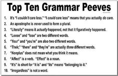 GRAMMAR PET PEEVES~  I especially agree with numbers 1 and 10!