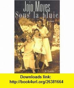 Sous la pluie (French Edition) (9782709623285) Jojo Moyes , ISBN-10: 2709623285  , ISBN-13: 978-2709623285 ,  , tutorials , pdf , ebook , torrent , downloads , rapidshare , filesonic , hotfile , megaupload , fileserve