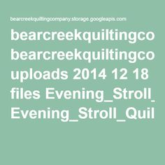 bearcreekquiltingcompany.storage.googleapis.com uploads 2014 12 18 files Evening_Stroll_Quilt_Pattern_by_RJR_Fabrics.pdf?utm_source=ActiveCampaign&utm_medium=email&utm_content=Didn+t+Get+Your+Fourth+Free+Quilt+Pattern%3F&utm_campaign=[ILQ]+Opt-In+Intro+4+Check-in