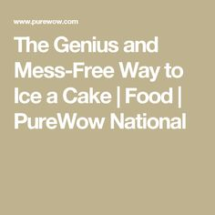 The Genius and Mess-Free Way to Ice a Cake | Food | PureWow National