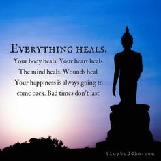 Life Quotes : QUOTATION - Image : Quotes about Love - Description Everything Heals. Bad Times Don't Last. - Tiny Buddha Sharing is Caring - Hey can you Share this Quote Tiny Buddha, Little Buddha, Positive Quotes, Motivational Quotes, Inspirational Quotes, Wisdom Quotes, Life Quotes, Heart Quotes, Biblia Online